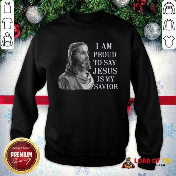 I Am Proud To Say Jesus Is My Savior SweatShirt - Design By Lordoftee.com