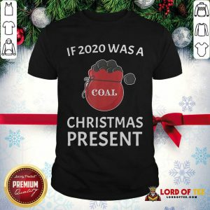 If 2020 Was A Coal Christmas Present Shirt - Design By Lordoftee.com