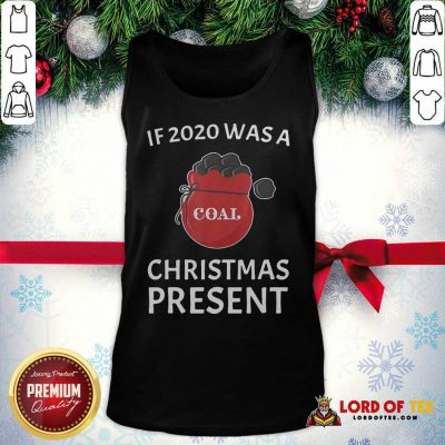 If 2020 Was A Coal Christmas Present Tank Top  - Design By Lordoftee.com