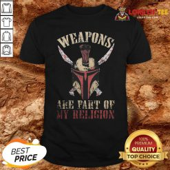 Hot Mandalorian Weapons Are Part Of My Religion Shirt