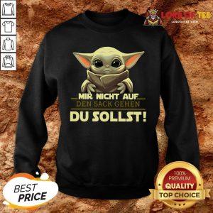 Hot Mir Nicht Auf Den Sack Gehen Du Sollst SweatShirt