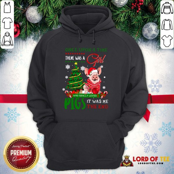 Hot Once Upon A Time There Was A Girl Who Really Loved Pigs It Was Me The End Merry Christmas Ugly Hoodie