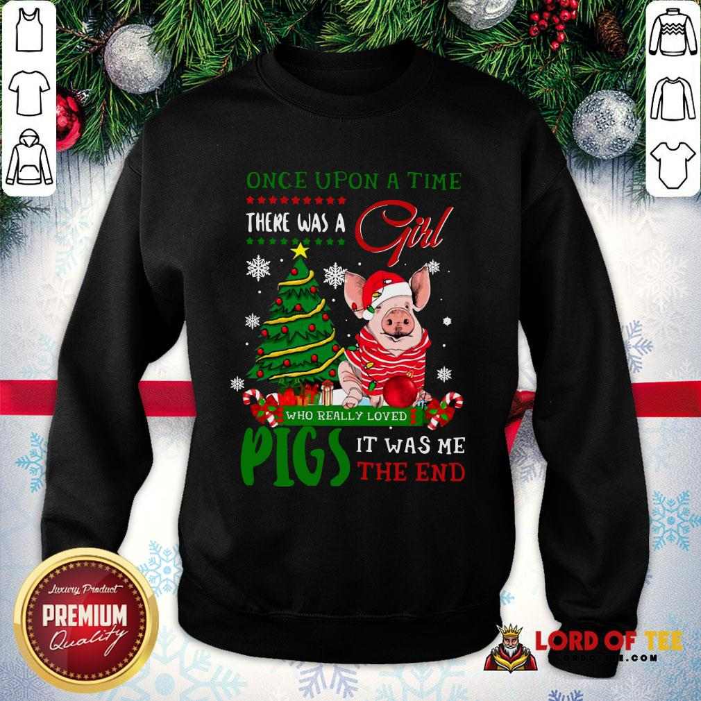 Hot Once Upon A Time There Was A Girl Who Really Loved Pigs It Was Me The End Merry Christmas Ugly SweatShirt