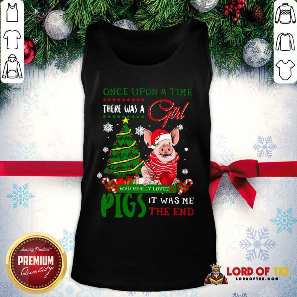 Hot Once Upon A Time There Was A Girl Who Really Loved Pigs It Was Me The End Merry Christmas Ugly Tank Top