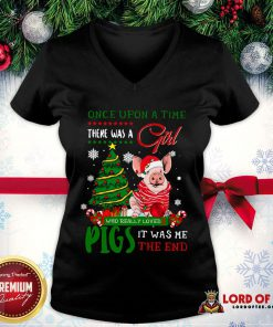 Hot Once Upon A Time There Was A Girl Who Really Loved Pigs It Was Me The End Merry Christmas Ugly V-neck