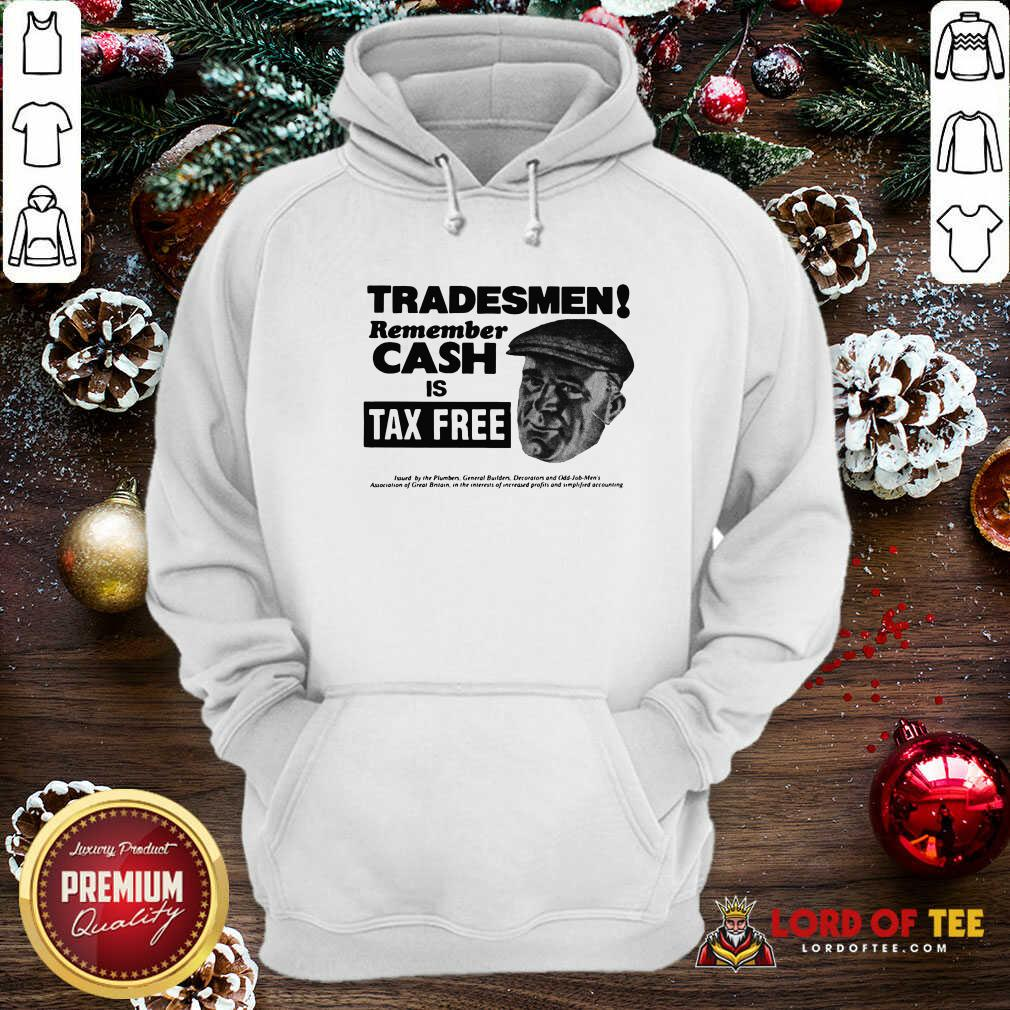 Tradesmen Remember Cash Is Tax Free Hoodie