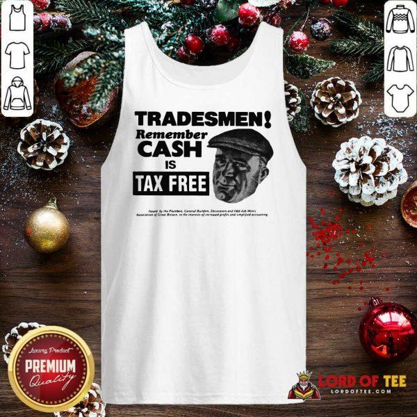 Tradesmen Remember Cash Is Tax Free Tank Top