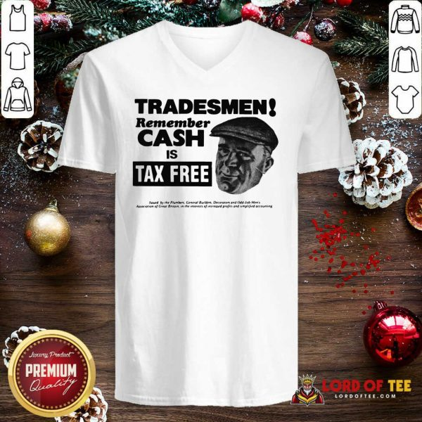 Tradesmen Remember Cash Is Tax Free V-neck