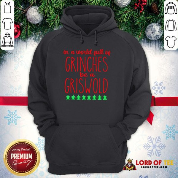 In A World Full Of Grinches Be A Griswold Hoodie