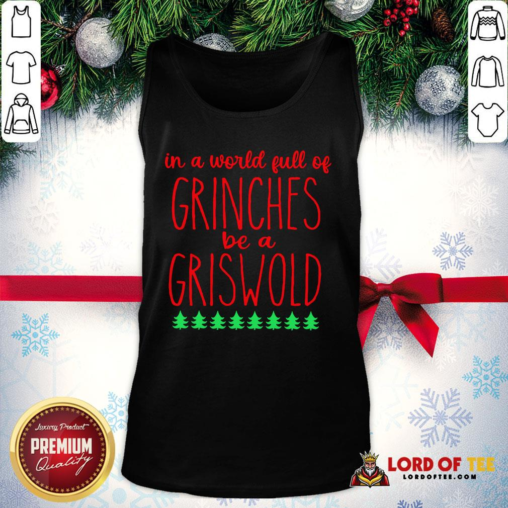 In A World Full Of Grinches Be A Griswold Tank Top