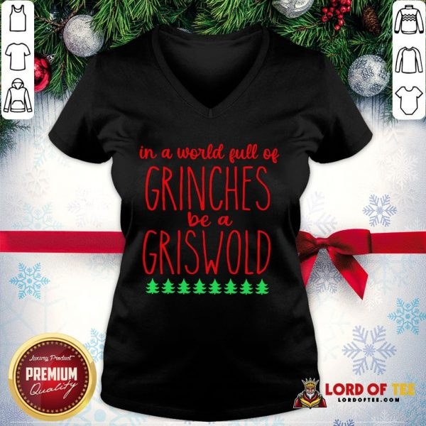 In A World Full Of Grinches Be A Griswold V-neck