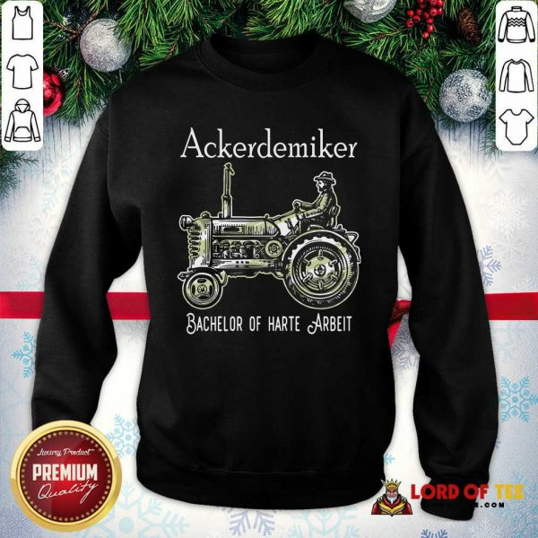 Ackerdemiker Bachelor Of Harte Arbeit SweatShirt - Design By Lordoftee.com