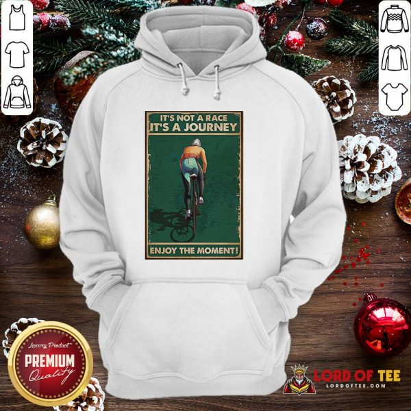 Nice Cycling It's Not A Race It's A Journey Enjoy The Moment Hoodie