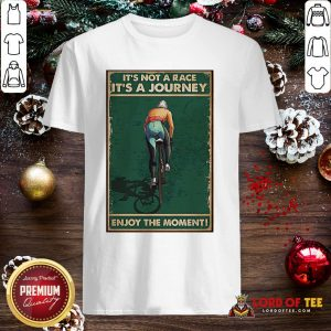 Nice Cycling It's Not A Race It's A Journey Enjoy The Moment Shirt