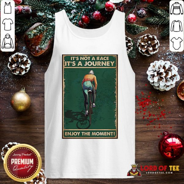 Nice Cycling It's Not A Race It's A Journey Enjoy The Moment Tank Top