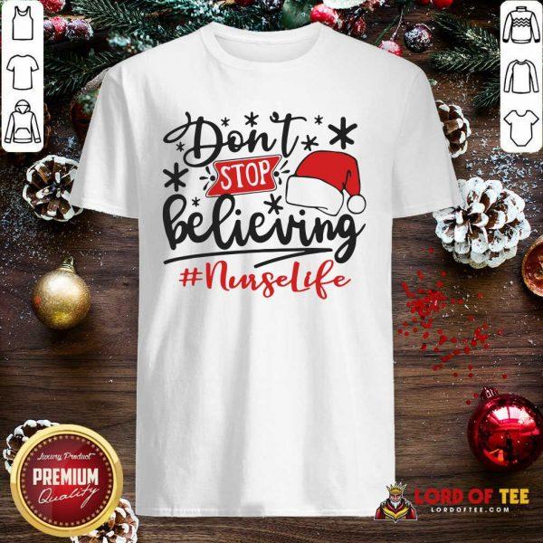 Don't Stop Believing Nurse Life Christmas Shirt
