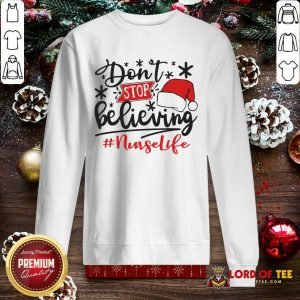 Don't Stop Believing Nurse Life Christmas SweatShirt