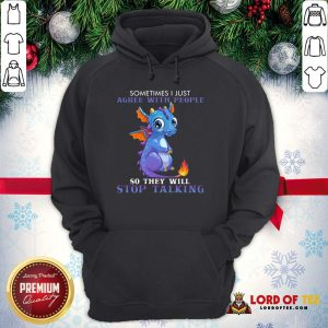 Nice Dragon Sometimes I Just Agree With People So They Will Stop Talking Hoodie