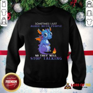 Nice Dragon Sometimes I Just Agree With People So They Will Stop Talking SweatShirt