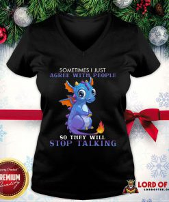 Nice Dragon Sometimes I Just Agree With People So They Will Stop Talking V-neck