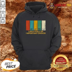 Nice Golfers Saying Life Is Full Of Important Choices Golfing Hoodie