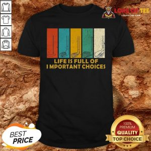 Nice Golfers Saying Life Is Full Of Important Choices Golfing Shirt