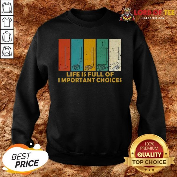 Nice Golfers Saying Life Is Full Of Important Choices Golfing SweatShirt