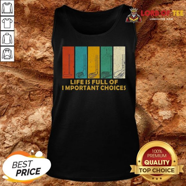 Nice Golfers Saying Life Is Full Of Important Choices Golfing Tank Top