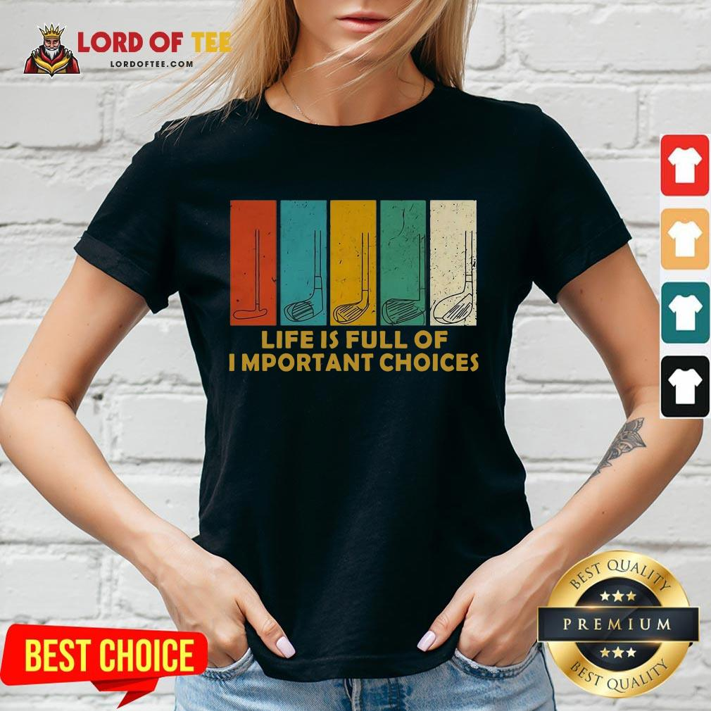 Nice Golfers Saying Life Is Full Of Important Choices Golfing V-neck