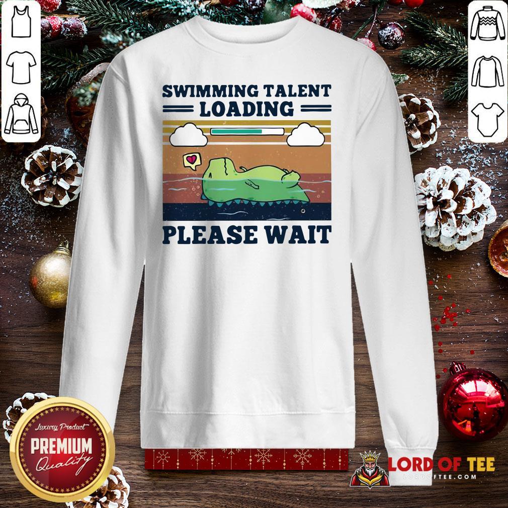 Nice Swimming Talent Loading Please Wait Vintage SweatShirt