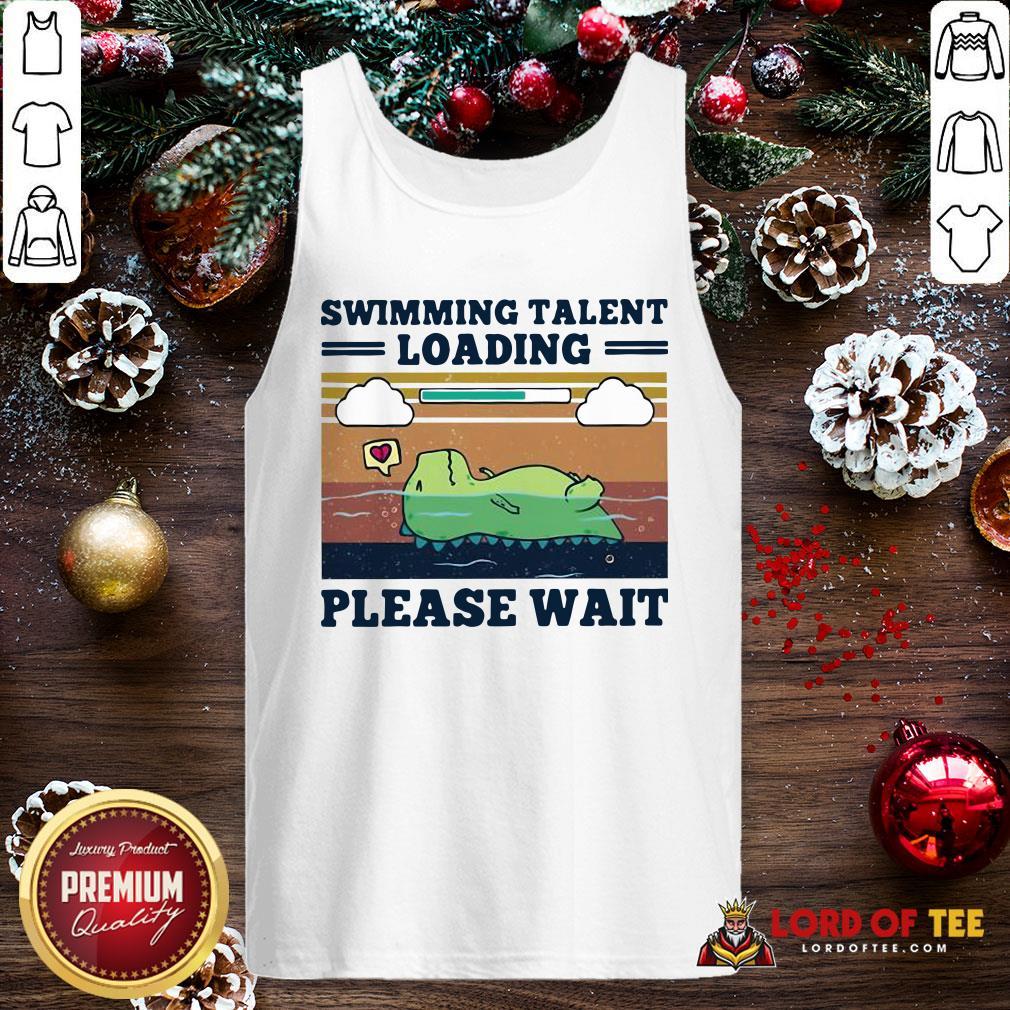 Nice Swimming Talent Loading Please Wait Vintage Tank Top
