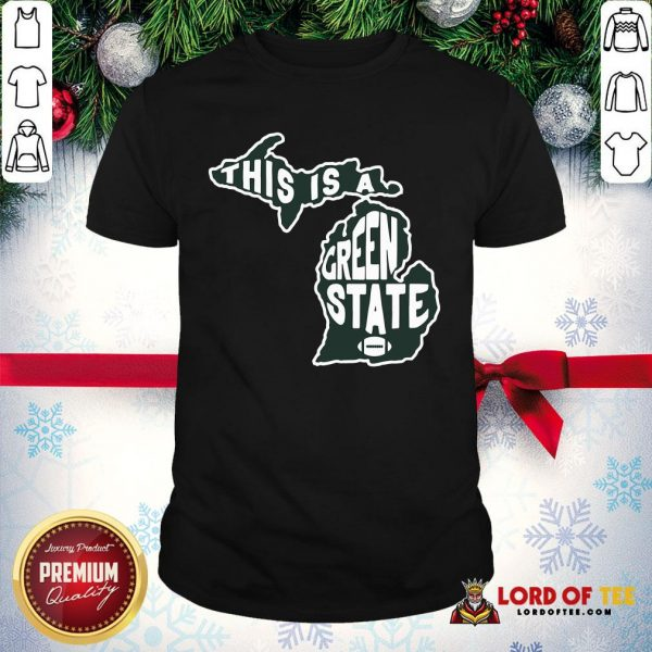 Nice This Is A Green State Michigan Shirt