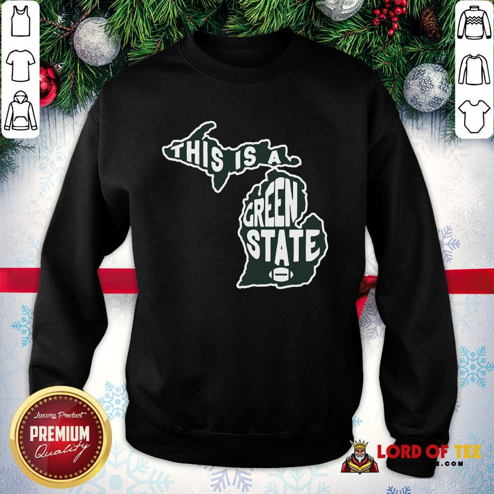 Nice This Is A Green State Michigan SweatShirt