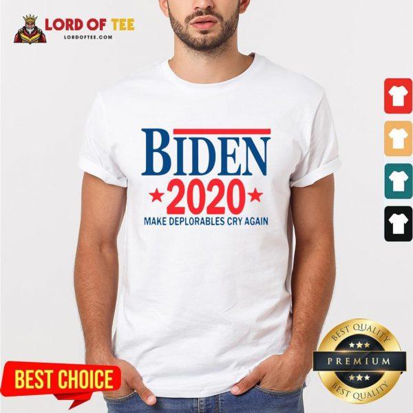 Official Biden 2020 Make Deplorables Cry Again Shirt