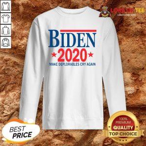 Official Biden 2020 Make Deplorables Cry Again SweatShirt