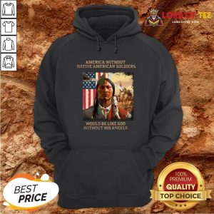 Official Merica Without Native American Soldiers Would Be Like God Without His Angels Hoodie