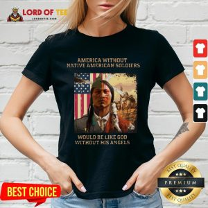 Official Merica Without Native American Soldiers Would Be Like God Without His Angels V-neck