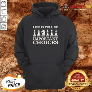 Original Chess Is Full Of Important Choices Funny Chess Hoodie