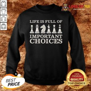 Original Chess Is Full Of Important Choices Funny Chess SweatShirt