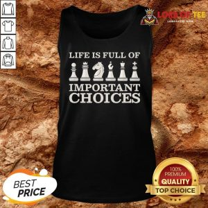 Original Chess Is Full Of Important Choices Funny Chess Tank Top