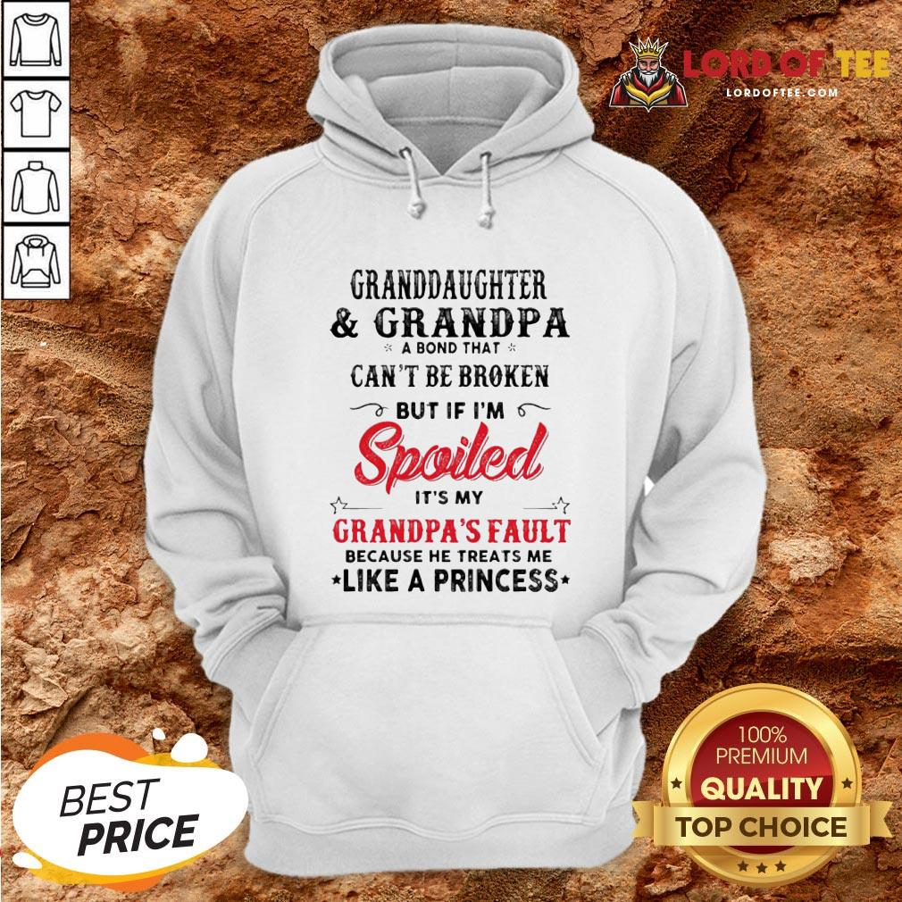 Original Granddaughter And Grandpa A Bond That Can't Be Broken But If I'm Spoiled It's My Grandpa's Fault Hoodie
