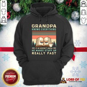 Grandpa Know Everything If He Doesn't Know He Makes Stuff Up Really Fast Vintage Hoodie - Design By Lordoftee.com