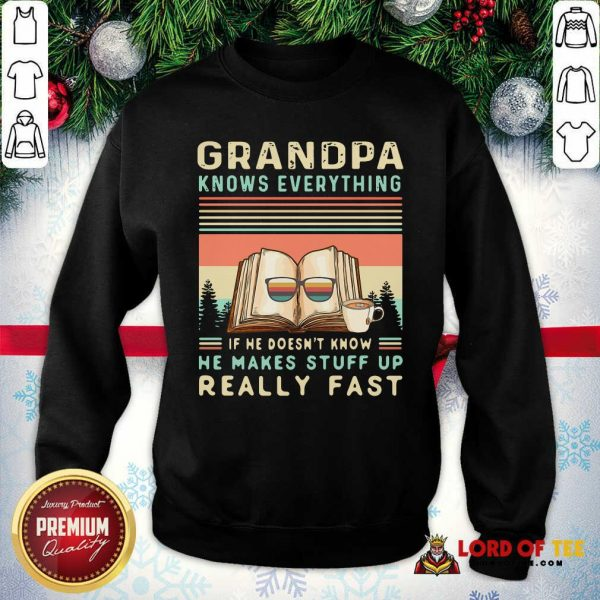 Grandpa Know Everything If He Doesn't Know He Makes Stuff Up Really Fast Vintage SweatShirt - Design By Lordoftee.com