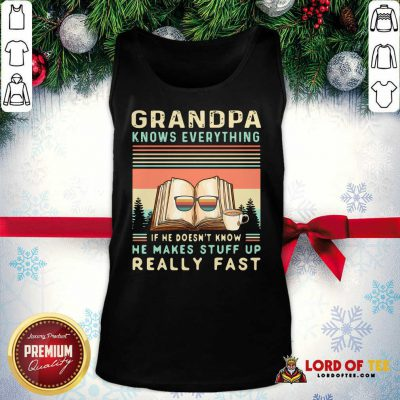 Grandpa Know Everything If He Doesn't Know He Makes Stuff Up Really Fast Vintage Tank Top - Design By Lordoftee.com