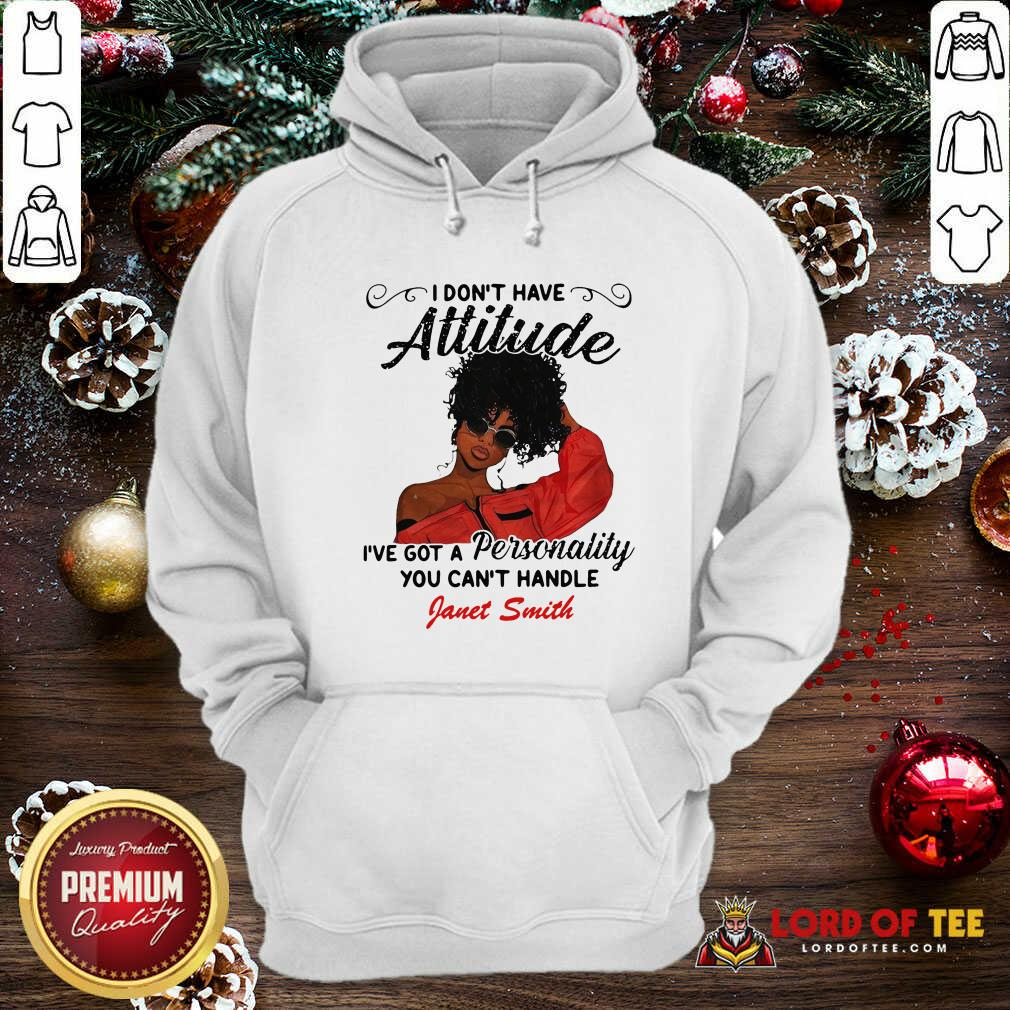 I Don't Have Attitude I've Got A Personality You Can't Handle Fanet Smith Hoodie