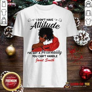 I Don't Have Attitude I've Got A Personality You Can't Handle Fanet Smith Shirt
