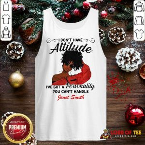 I Don't Have Attitude I've Got A Personality You Can't Handle Fanet Smith Tank Top