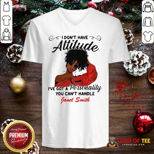 I Don't Have Attitude I've Got A Personality You Can't Handle Fanet Smith V-neck