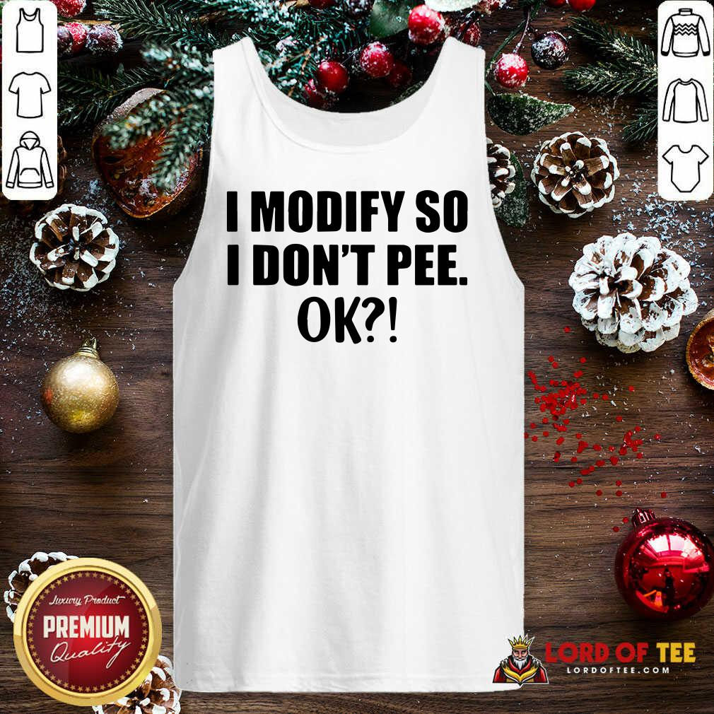 I Modify So I Don't Pee Ok Tank Top