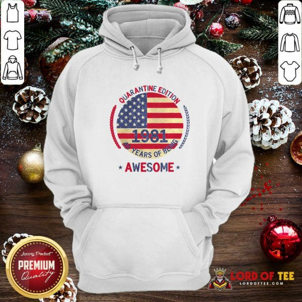 Quarantine Edition 1981 40 Years Of Being Awesome 40th Birthday 40 Years Old American Flag Hoodie